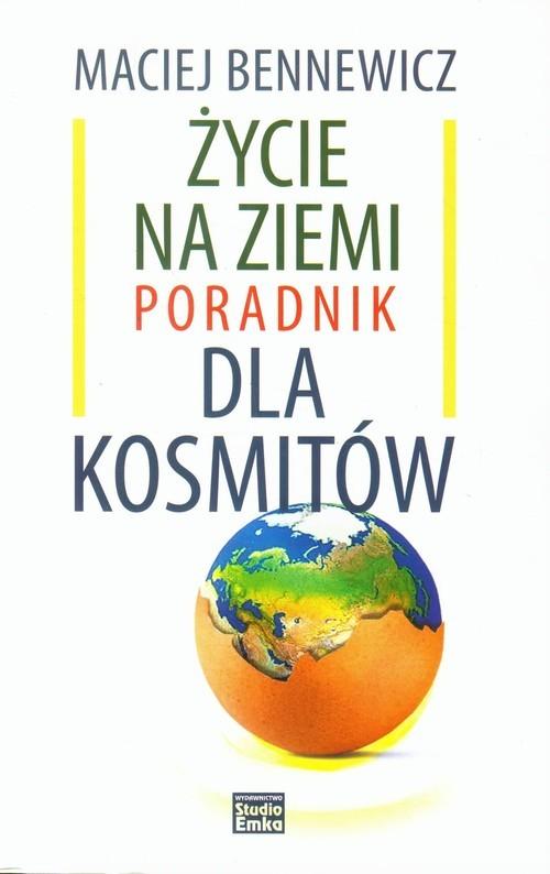 okładka Życie na ziemi Poradnik dla kosmitów, Książka | Maciej Bennewicz
