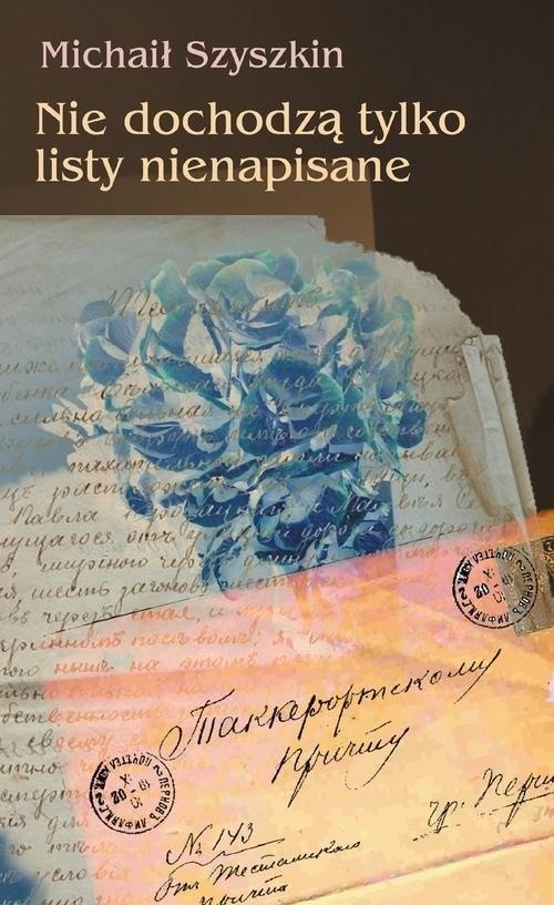 okładka Nie dochodzą tylko listy nienapisane, Książka | Szyszkin Michaił