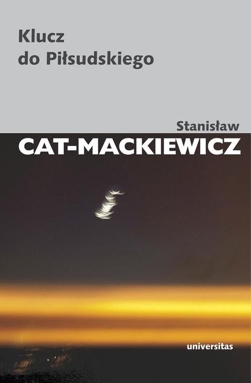 okładka Klucz do Piłsudskiegoksiążka |  | Stanisław Cat-Mackiewicz