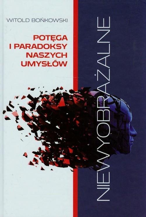 okładka Niewyobrażalne Potęga i paradoksy naszych umysłówksiążka |  | Bońkowski Witold