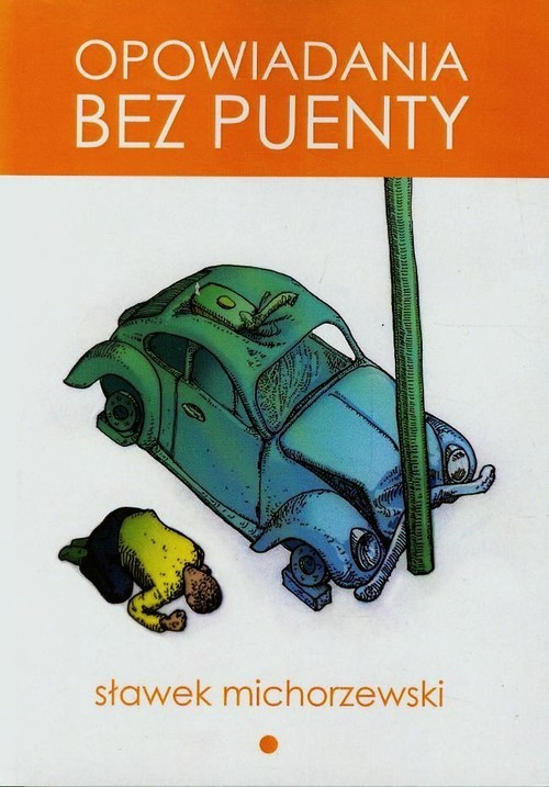 okładka Opowiadania bez puenty, Książka   Michorzewski Sławek