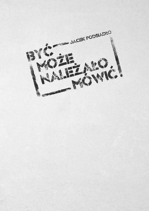 okładka Być może należało mówić (1984-2012), Książka | Podsiadło Jacek