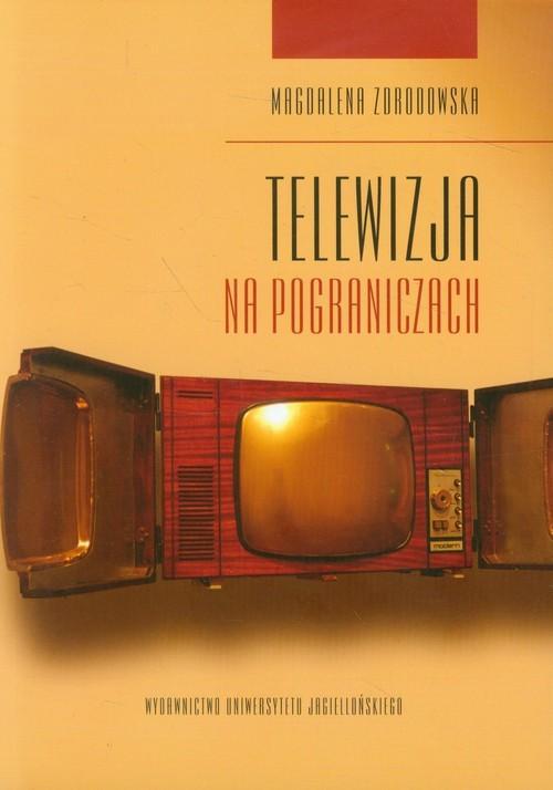 okładka Telewizja na pograniczach, Książka | Zdrodowska Magdalena