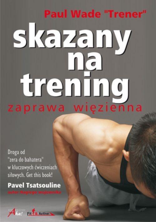 okładka Skazany na trening, Książka | Wade Paul