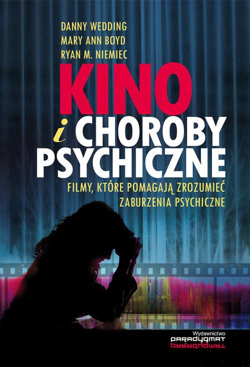 okładka Kino i choroby psychiczne Filmy, które pomagają zrozumieć zaburzenia psychiczneksiążka      Danny Wedding, Mary Ann Boyd, Ryan M. Niemiec