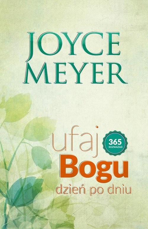 okładka Ufaj Bogu dzień po dniu 365 rozważańksiążka      Meyer Joyce