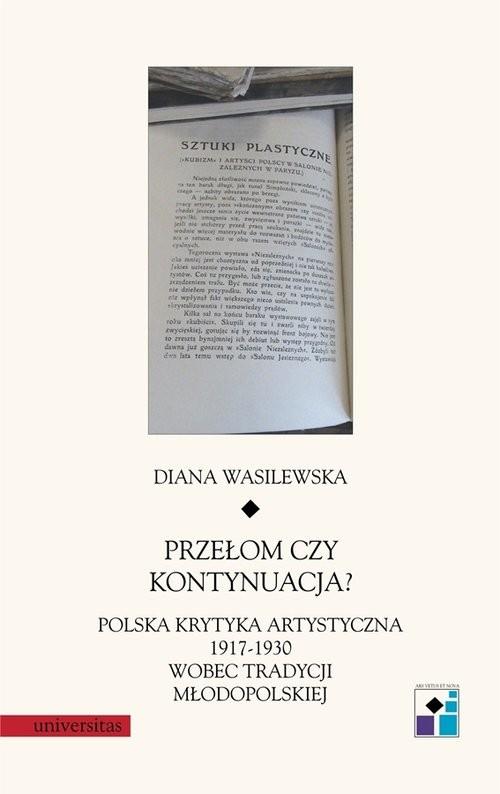 okładka Przełom czy kontynuacja? Polska krytyka artystyczna 1917-1930 wobec tradycji młodopolskiej, Książka | Wasilewska Diana