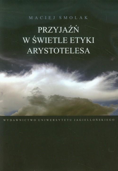 okładka Przyjaźń w świetle etyki Arystotelesa, Książka | Smolak Maciej