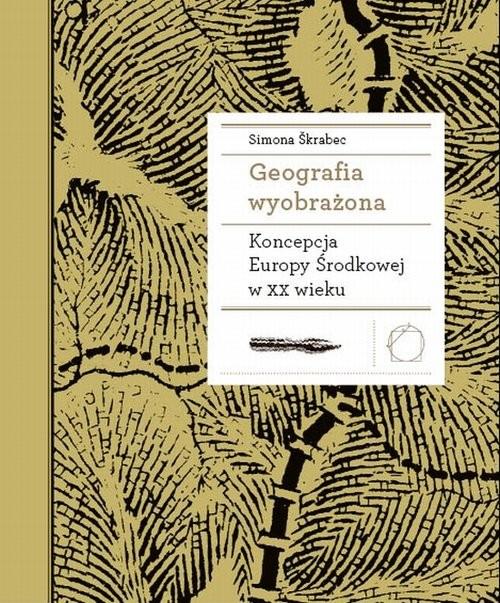 okładka Geografia wyobrażona Koncepcja Europy Środkowej w XX wieku, Książka | Skrabec Simona