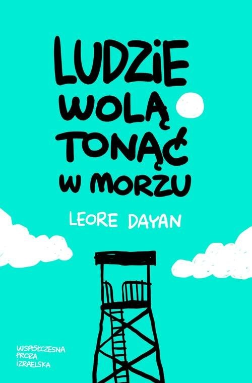 okładka Ludzie wolą tonąć w morzu, Książka   Dayan Leore
