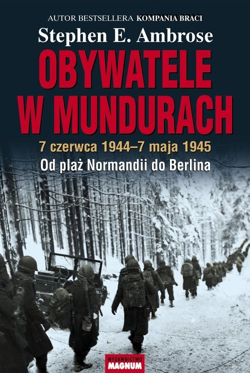okładka Obywatele w mundurach 7 czerwca 1944-7 maja 1945. Od plaż Normandii do Berlina, Książka | Stephen E. Ambrose