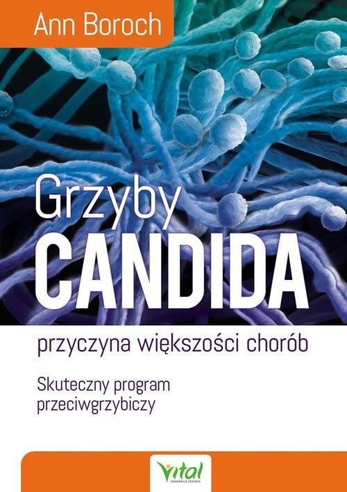 okładka Grzyby Candida przyczyna większości chorób Skuteczny program przeciwgrzybiczy, Książka | Boroch Ann