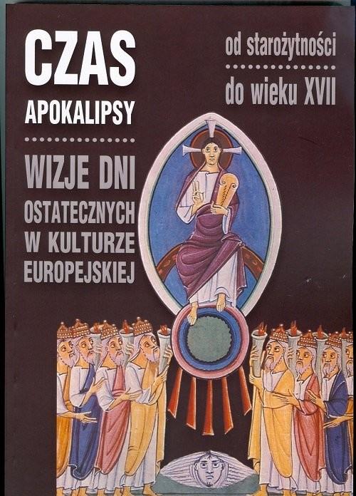 okładka Czas Apokalipsy Wizje dni ostatecznych w kulturze europejskiej od starożytności do wieku XVII, Książka |