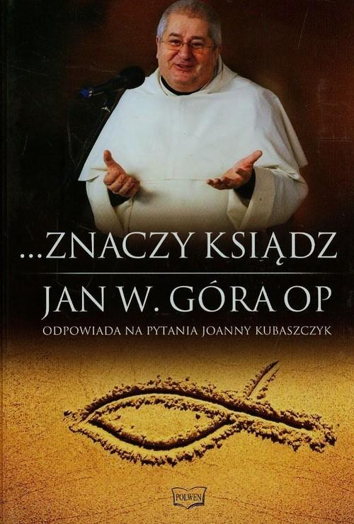okładka Znaczy ksiądz Jan W. Góra OP odpowiada na pytania Joanny Kubaszczyk, Książka | Jan W. Góra, Joanna  Kubaszczyk