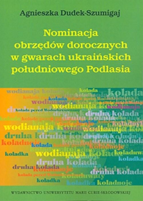 okładka Nominacja obrzędów dorocznych w gwarach ukraińskich południowego Podlasia, Książka | Dudek-Szumigaj Agnieszka