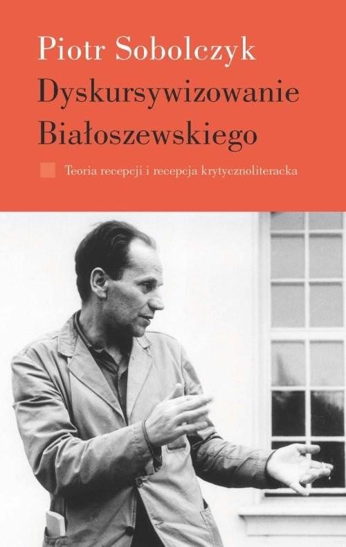 okładka Dyskursywizowanie Białoszewskiego, Książka   Piotr Sobolczyk