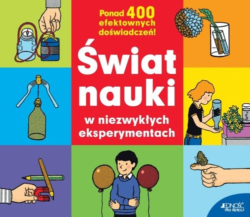 okładka Świat nauki w niezwykłych eksperymentach Ponad 400 efektownych doświadczeń, Książka   Hans Jurgen Press