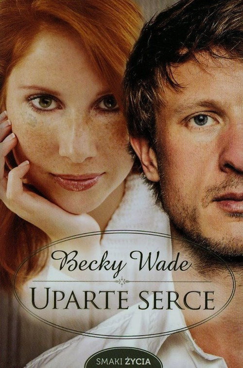 okładka Uparte serce, Książka | Wade Becky