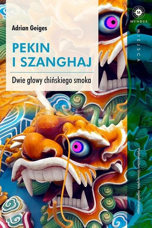 okładka Pekin i Szanghaj Dwie głowy chińskiego smoka, Książka | Geiges Adrian
