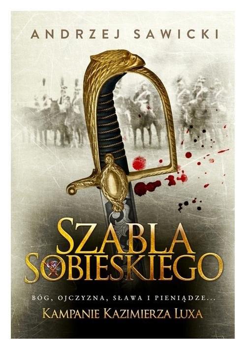 okładka Kampanie Kazimierza Luxa 2 Szabla Sobieskiego, Książka | Sawicki Andrzej