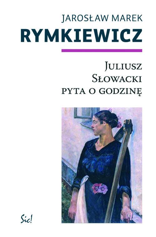 okładka Juliusz Słowacki pyta o godzinę, Książka   Jarosław Marek Rymkiewicz