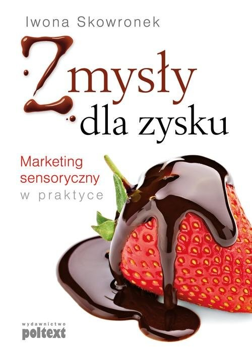 okładka Zmysły dla zysku Marketing sensoryczny w praktyce, Książka | Iwona  Skowronek