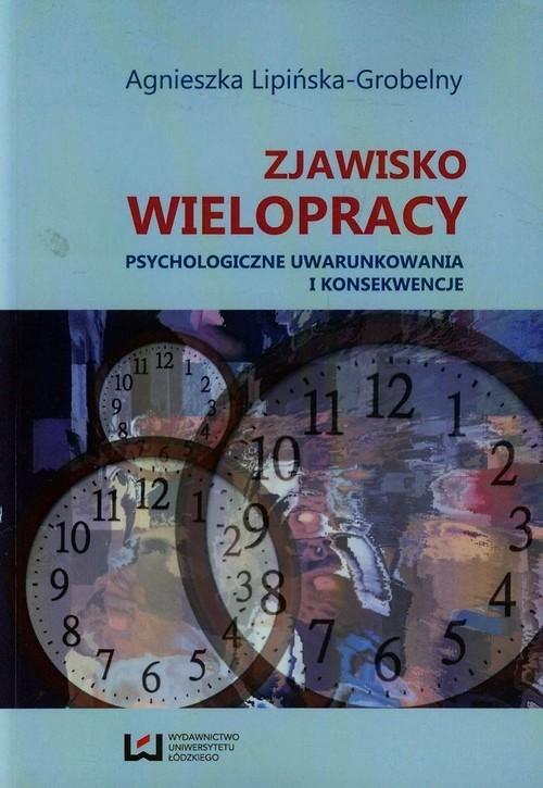 okładka Zjawisko wielopracy Psychologiczne uwarunkowania i konsekwencje, Książka | Lipińska-Grobelny Agnieszka