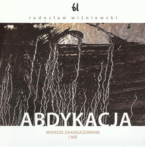 okładka Abdykacja Wiersze zaangażowane i nie, Książka | Wiśniewski Radosław