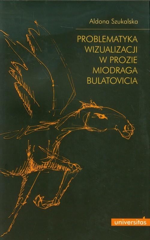 okładka Problematyka wizualizacji w prozie Miodraga Bulatovicia, Książka | Szukalska Aldona