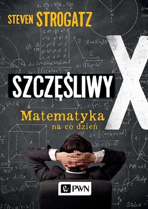 okładka Szczęśliwy X Matematyka na co dzieńksiążka |  | Steven Strogatz