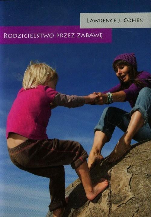 okładka Rodzicielstwo przez zabawę, Książka   Lawrence J. Cohen