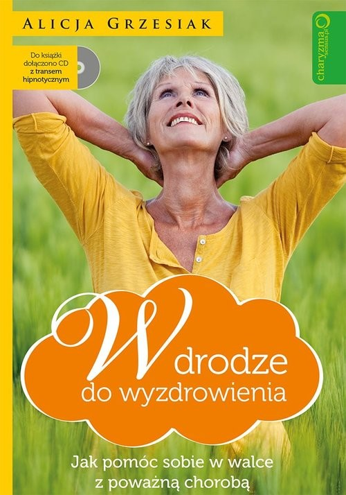 okładka W drodze do wyzdrowienia Jak pomóc sobie w walce z poważną chorobą + CD, Książka   Grzesiak Alicja