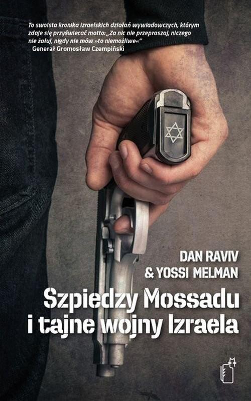 okładka Szpiedzy Mossadu i tajne wojny Izraela, Książka | Dan Raviv, Yossi Melman