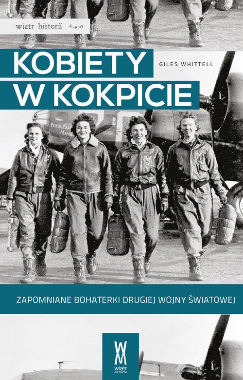 okładka Kobiety w kokpicie Zapomniane bohaterki drugiej wojny światowej, Książka | Whittell Giles