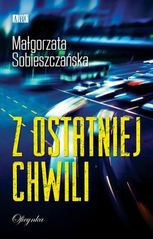 okładka Z ostatniej chwili, Książka   Małgorzata  Sobieszczańska