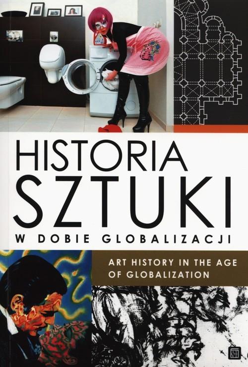 okładka Historia sztuki w dobie globalizacji Art history in the age of globalization, Książka |