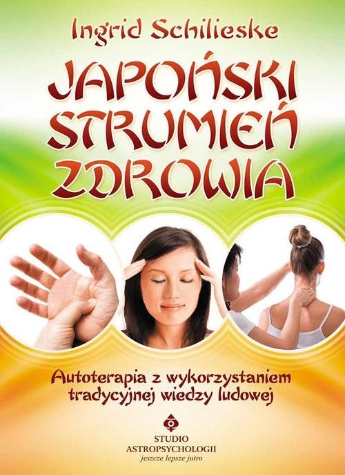 okładka Japoński strumień zdrowia Autoterapia z wykorzystaniem tradycyjnej wiedzy ludowej, Książka | Schlieske Ingrid