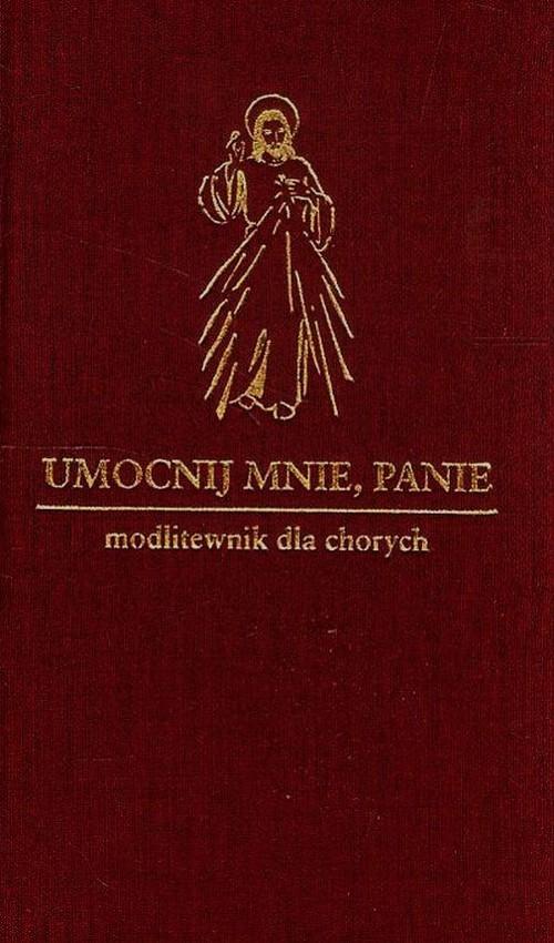 okładka Umocnij mnie Panie Modlitewnik dla chorych, Książka | Waldemar Hanas, Zbigniew Sobolewski