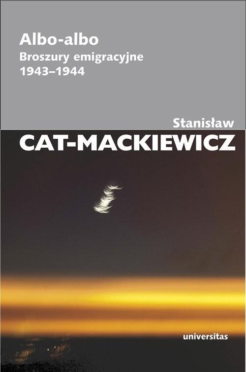 okładka Albo-albo Broszury emigracyjne 1943-1944, Książka | Stanisław Cat-Mackiewicz