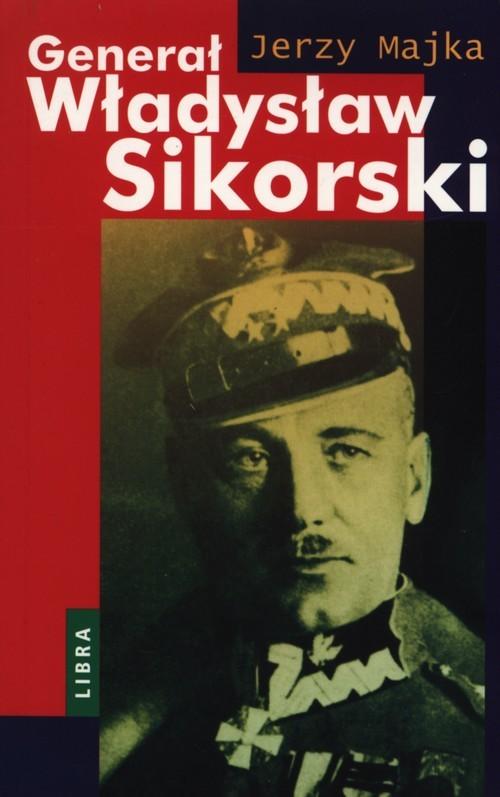 okładka Generał Władysław Sikorski, Książka | Majka Jerzy