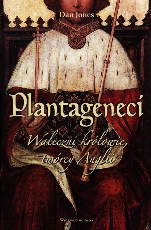 okładka Plantageneci Waleczni królowie, twórcy Anglii, Książka | Jones Dan