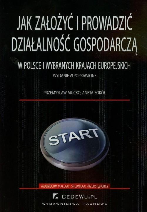 okładka Jak założyć i prowadzić działalność gospodarczą w Polsce i wybranych krajach europejskich, Książka   Przemysław Mućko, Aneta Sokół