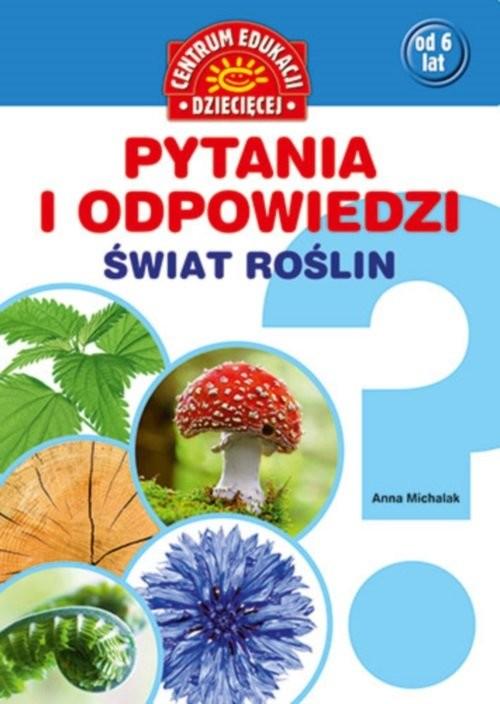 okładka Pytania i odpowiedzi Świat roślinksiążka      Anna Michalak, Maria Szarf