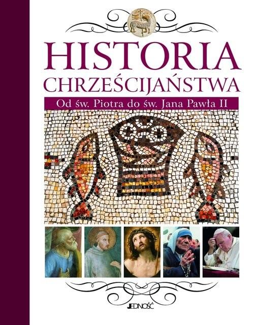 okładka Historia chrześcijaństwa Od św. Piotra do św. Jana Pawła II, Książka |