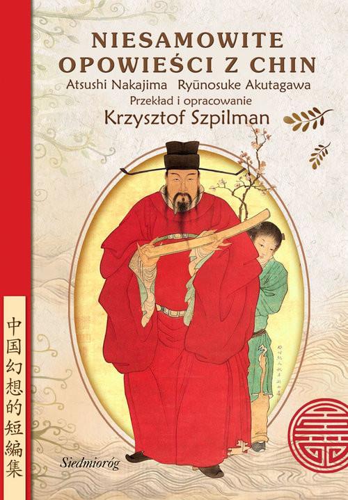 okładka Niesamowite opowieści z Chin O uczniach Konfucjusza,  o poecie, który został tygrysem,  o czarnoksiężniku z Luoyangu  i wielu innksiążka |  | Ryunosuke Akutagawa, Nakajima Atsushi