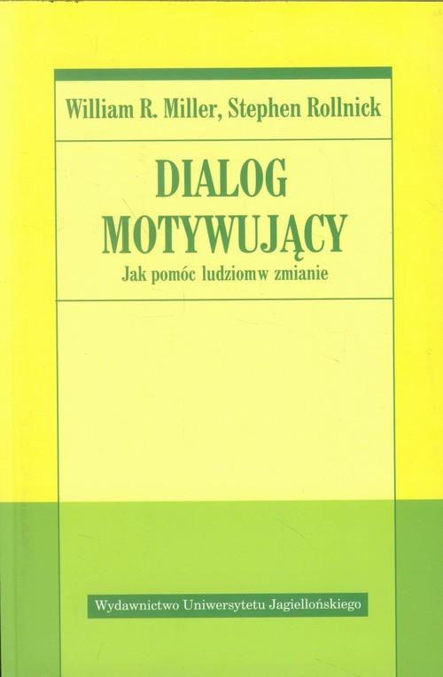okładka Dialog motywujący Jak pomóc ludziom w zmianieksiążka |  | William R. Miller, Stephen Rollnick