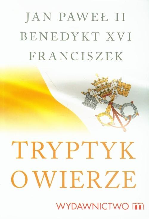 okładka Tryptyk o wierze, Książka | Jan Paweł II, Benedykt XVI, Franciszek