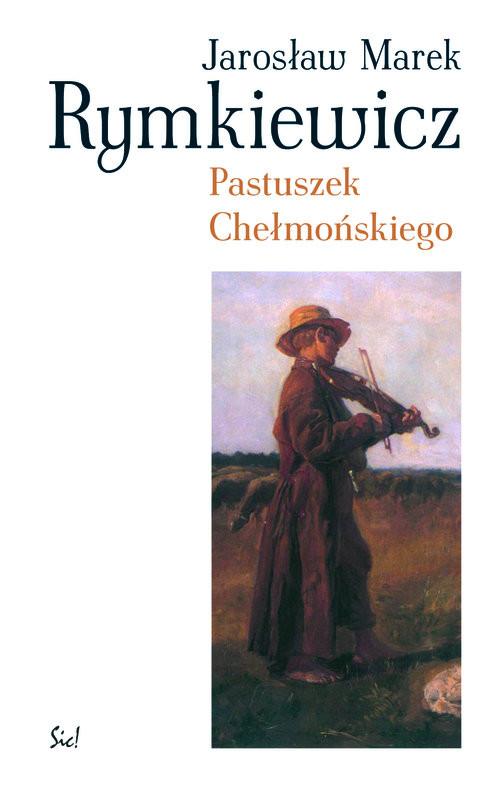 okładka Pastuszek Chełmońskiego, Książka   Jarosław Marek Rymkiewicz