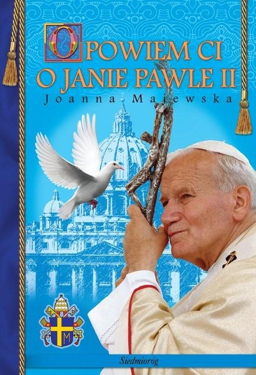 okładka Opowiem Ci o Janie Pawle II, Książka | Joanna  Majewska