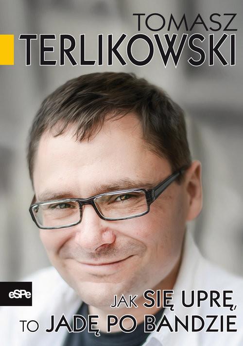 okładka Jak się uprę to jadę po bandzie, Książka | Tomasz  Terlikowski